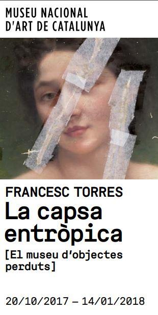Cartell exposició Francesc Torres. La capsa entròpica [El museu d'objectes perduts], MNAC, 20 octubre 2017 a 14 gener 2017