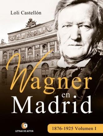 Llibre Wagner en Madrid 1876-1925 Volumen I, de Loli Castejón, publicat per Letras de autor el 2017