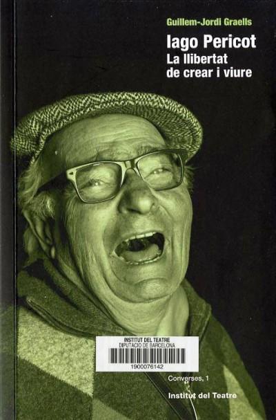 """Coberta del llibre Iago Pericot : la llibertat de crear i viure"""", de Guillem-Jordi Graells, publicat per l'Institut del teatre el 2018 al número 1 de la col·lecció Converses"""