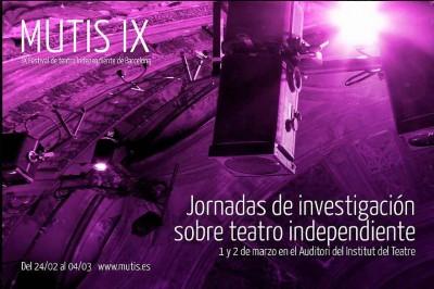 Jornadas de investigación sobre teatro independiente, 1 i 2 de març 2018, Auditori de l'Institut del Teatre. IX Festival Mutis, 24 de febrer a 4 març 2018