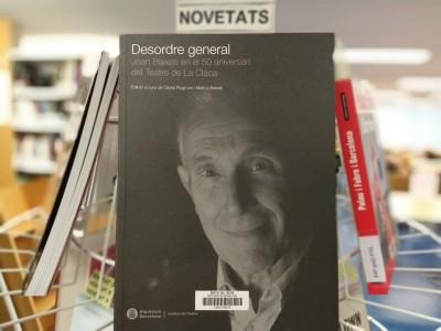 """Llibre """"Desordre general : Joan Baixas en el 50 aniversari del Teatre de La Claca"""", publicat per l'Institut del Teatre el novembre de 2018"""