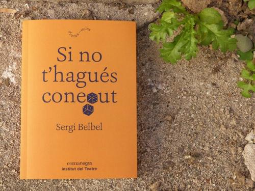 Coberta de Si no t'hagués conegut, de Sergi Belbel, publicat per l'Institut del Teatre i Comanegra, el gener de 2019.